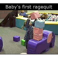 Baby's first ragequit